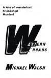 Western Roads - Michael  Walsh