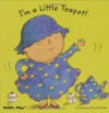 I'm a Little Teapot! (Baby Board Books) - Annie Kubler