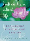I Will Not Live an Unlived Life: Reclaiming Passion and Purpose - Dawna Markova