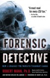 Forensic Detective: How I Cracked the World's Toughest Cases - Robert Mann