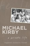 A Private Life: Fragments, Memories, Friends - Michael Kirby