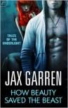 How Beauty Saved the Beast - Jax Garren
