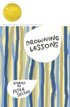Drowning Lessons: Stories (Flannery O'Connor Award for Short Fiction) - Peter Selgin