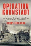 Operation Kronstadt: The Greatest True Story of Honor, Espionage, and the Rescueof Britain'sGreatest Spy, The Man with a Hundred Faces - Harry Ferguson