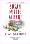 A Wilder Rose - Susan Wittig Albert