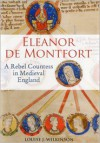 Eleanor de Montfort: A Rebel Countess in Medieval England - Louise J. Wilkinson