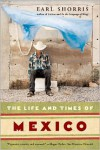 The Life and Times of Mexico - Earl Shorris