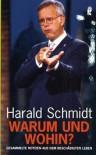 Warum und wohin?: Gesammelte Notizen aus dem beschädigten Leben - Harald Schmidt