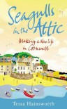 Seagulls in the Attic: Making a New Life in Cornwall - Tessa Hainsworth