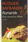 Romantik. Eine Deutsche Affäre - Rüdiger Safranski