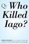 Who Killed Iago?: A Book of Fiendishly Challenging Literary Quizzes - James Walton
