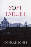 Soft Target (Soft Target Trilogy) - Conrad Jones