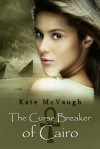 The Curse Breaker of Cairo - Kate McVaugh