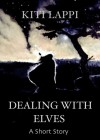 Dealing With Elves - A Short Fantasy - Kiti Lappi