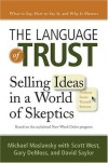 The Language of Trust: Selling Ideas in a World of Skeptics - Scott West, Michael Maslansky, Gary DeMoss, David Saylor, Scott West