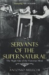 Servants of the Supernatural: The Night Side of the Victorian Mind - Antonio Melechi