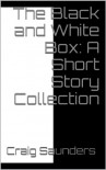 The Black and White Box - Craig  Saunders