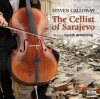 The Cellist of Sarajevo - Steven Galloway, Gareth Armstrong