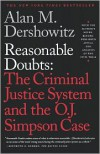 Reasonable Doubts: The Criminal Justice System and the O.J. Simpson Case - Alan M. Dershowitz