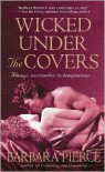 Wicked Under the Covers - Barbara Pierce