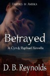 Betrayed: A Cyn & Raphael Novella  (Vampires in America,  #5.5) - D.B. Reynolds