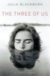 The Three of Us: A Family Story - Julia Blackburn