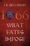 1066: What Fates Impose - G.K. Holloway