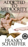 Addicted to Mediocrity - Frank Schaeffer