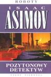 Pozytonowy detektyw - Isaac Asimov