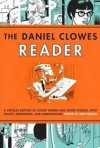 The Daniel Clowes Reader: A Critical Edition of Ghost World and Other Stories, with Essays, Interviews, and Annotations - Daniel Clowes, Ken Parille