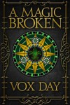 A Magic Broken - Vox Day