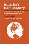 America's Half-Century: United States Foreign Policy in the Cold War and After - Thomas J. McCormick