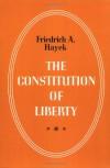 The Constitution of Liberty - Friedrich A. von Hayek