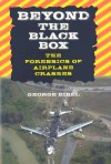 Beyond the Black Box: The Forensics of Airplane Crashes - George Bibel