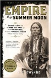 Empire of the Summer Moon: Quanah Parker and the Rise and Fall of the Comanches, the Most Powerful Indian Tribe in American History - S.C. Gwynne