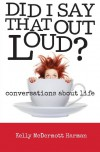 Did I Say That Out Loud? Conversations About Life - Kelly Harman