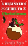 A Beginner's Guide To Christmas - Jennifer Joyce