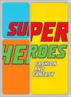 Superheroes: Fashion and Fantasy - Michael Chabon, Andrew Bolton, Andrew Bolton