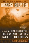 Biggest Brother: The Life of Major Dick Winters, the Man Who Led the Band of Brothers - Larry Alexander