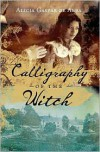 Calligraphy of the Witch: A Novel - Alicia Gaspar De Alba