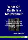 What On Earth is a Mainframe? - David Stephens
