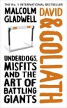 David & Goliath: Underdogs, Misfits and the Art of Battling Giants - Malcolm Gladwell