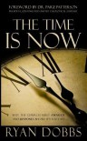 The Time Is Now: Why the Church Must Awaken and Respond...Before It's Too Late - Ryan Dobbs