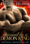 Claimed by a Demon King (Eternal Mates #2) - Felicity Heaton