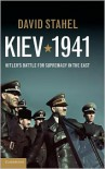 Kiev 1941: Hitler's Battle for Supremacy in the East - David Stahel