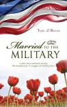 Married to the Military: A Short Story Collection Sharing the Everyday Joys & Struggles of Military Wives - Terry L. Rollins