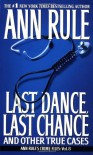 LAST DANCE, LAST CHANCE - and Other True Cases - Ann Rule