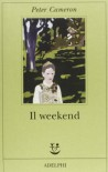 Il weekend - Peter Cameron, Giuseppina Oneto