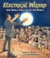 Electrical Wizard: How Nikola Tesla Lit Up the World - Elizabeth Rusch, Oliver Dominguez