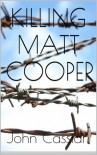 Killing Matt Cooper - John  Cassian